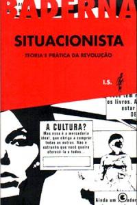 1 SITUACIONISTA__TEORIA_E_PRATICA_DA_REVO_1285612276B